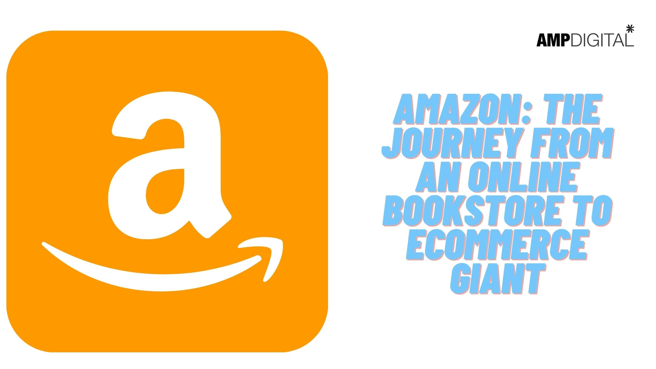Amazon: The Journey From An Online Bookstore To E Commerce Giant