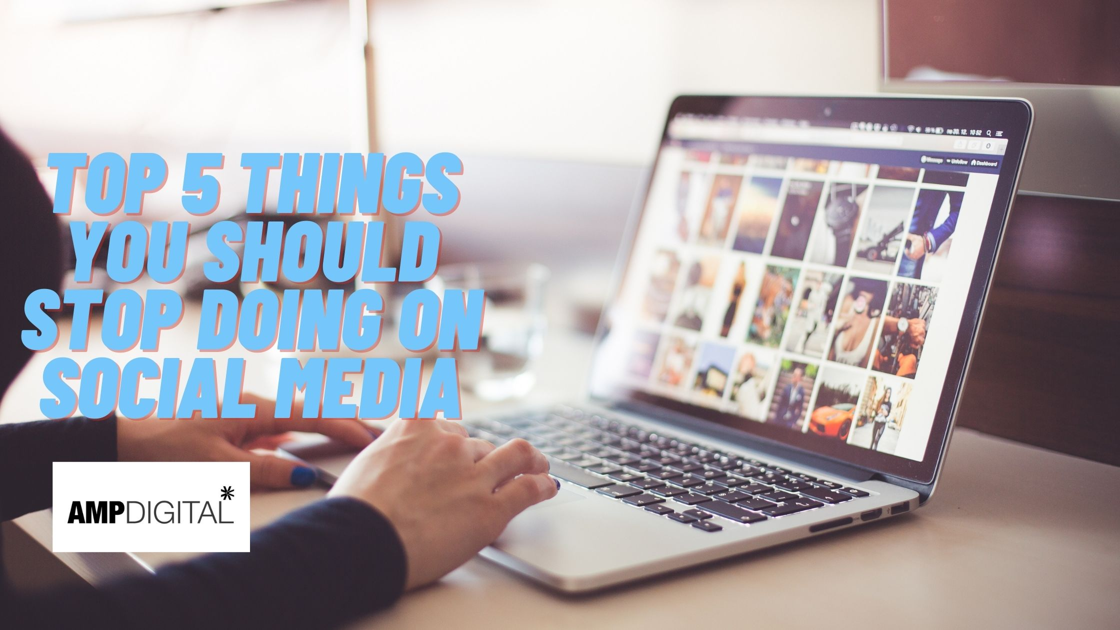 Top 5 Things You Should STOP Doing On Social Media